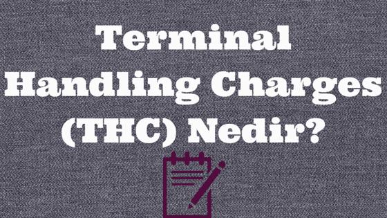 THC Nedir, Terminal Handling Charges Nedir