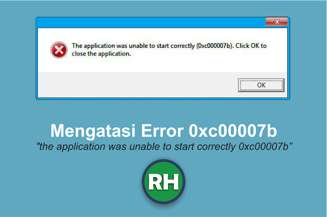 "Error 0xc00007b ""The application was unable to start correctly 0xc00007b"""