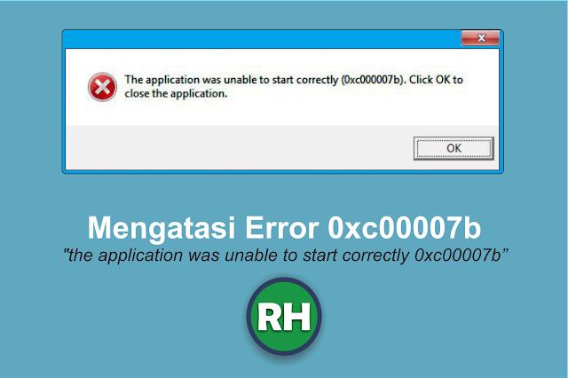 Cara Mengatasi Error 0xc00007b The Application Was Unable To Start