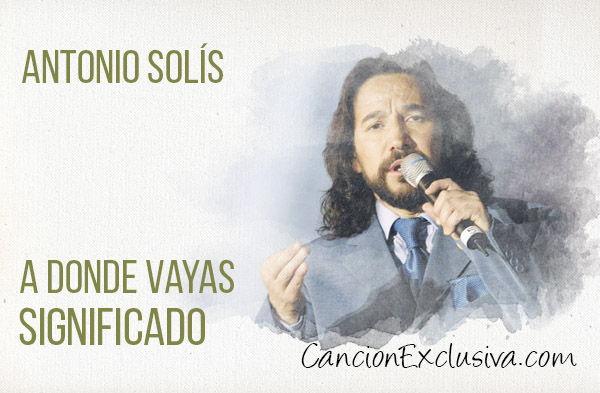 A donde vayas canción significado letra Marco Antonio Solís.