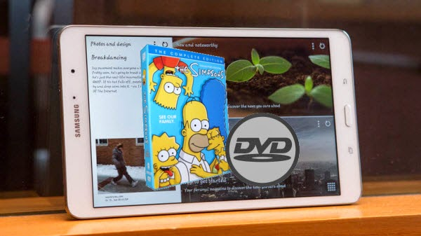 Transfer The Simpsons seasons DVDs to Samsung Galaxy Tablet
