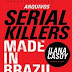 Serial Killers: Made in Brazil - Ilana Casoy