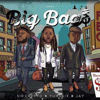 Sir Crypto ft Yung6ix x Jay - Big Bags