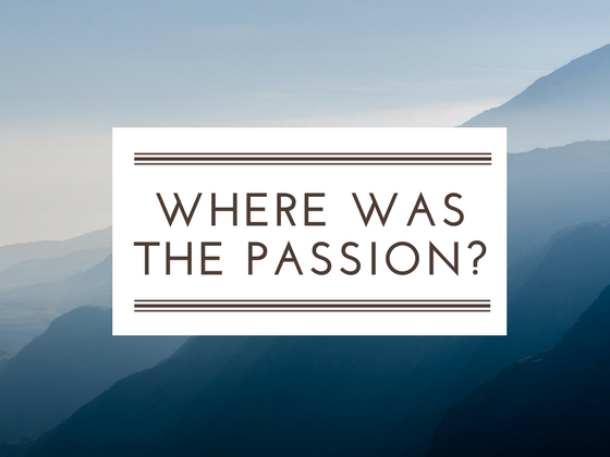 Where was the passion?