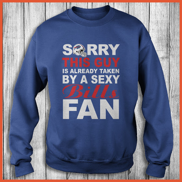 Buffalo Bills Fan - Sorry This Guy Is Already Taken By A Sexy Shirt