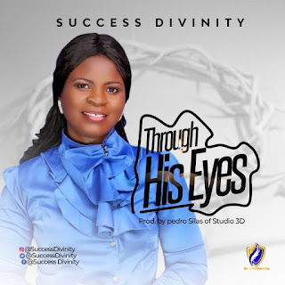 Music: Success Divinity – Through His Eyes