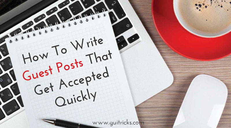 Write Guest Posts That Get Accepted Quickly