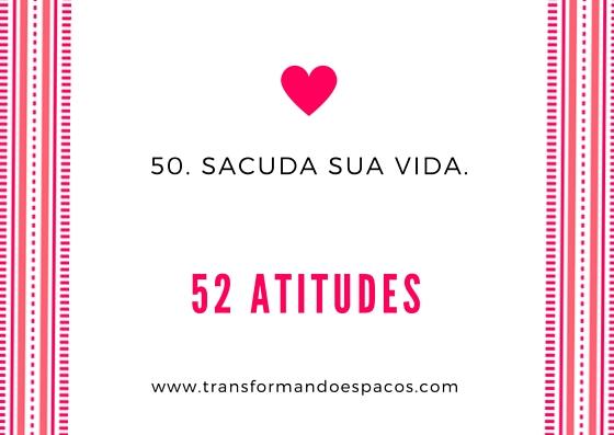 Projeto 52 Atitudes | Atitude 50 - Sacuda sua vida.
