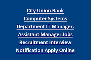 City Union Bank Computer Systems Department IT Manager, Assistant Manager Jobs Recruitment Interview Notification Apply Online
