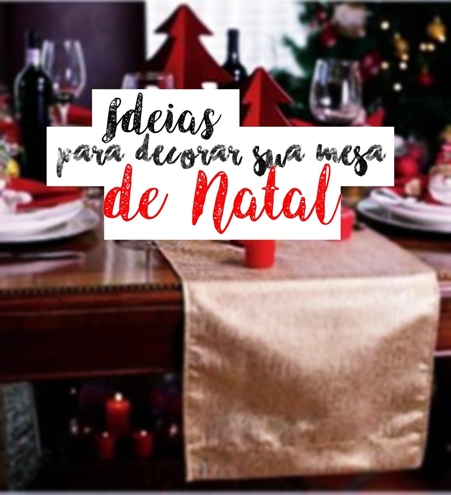 IDEIAS PARA DECORAR SUA MESA DE NATAL | BLOG CONFIDENT