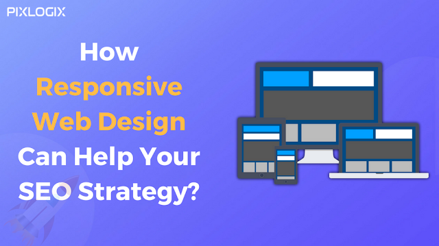 How responsive web design can help your SEO strategy?- Pixlogix