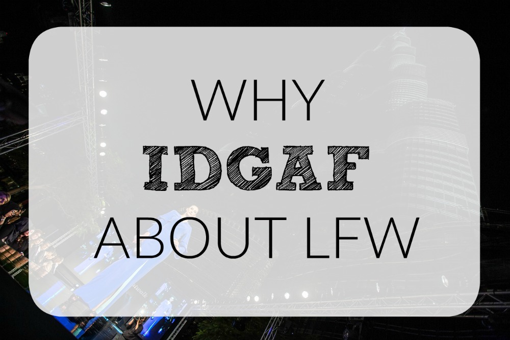 WHY I DON'T GIVE A FUCK ABOUT LFW // AN OPINION POST BY WWW.XLOVELEAHX.CO.UK