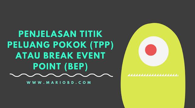 Penjelasan Titik Peluang Pokok (TPP) atau Break Event Point (BEP) - Mario Bd