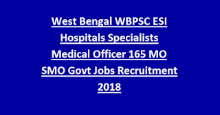 West Bengal WBPSC ESI Hospitals Specialists Medical Officer 165 MO SMO Govt Jobs Recruitment Notification 2018