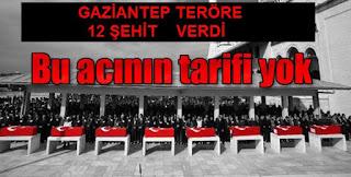 TERÖRDE GAZİANTEP  7 AYDA 12 ŞEHİT VERDİ