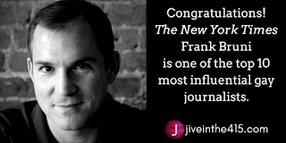 Frank Bruni  is one of the top 10 most influential gay journalists