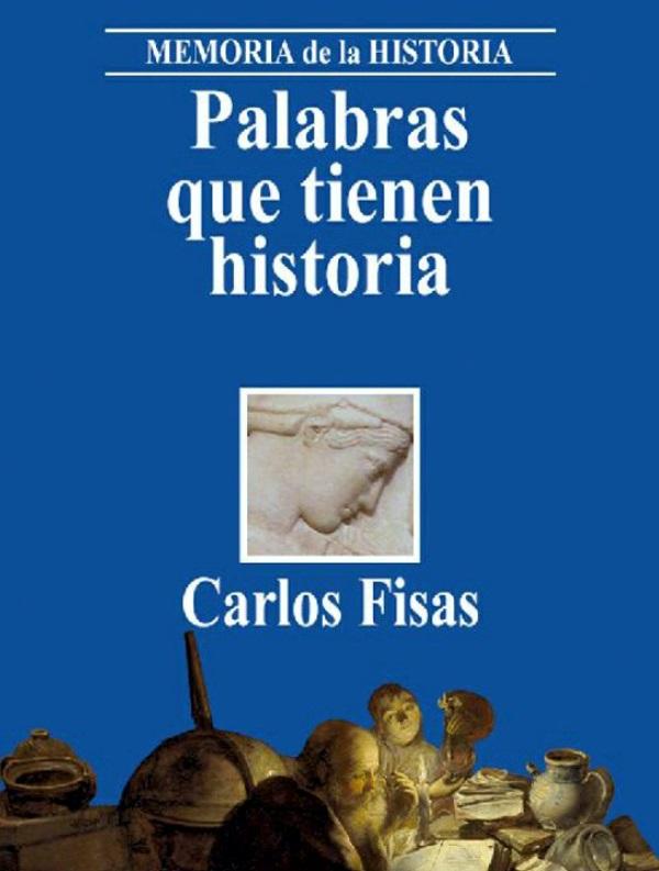 Palabras que tienen historia – Carlos Fisas