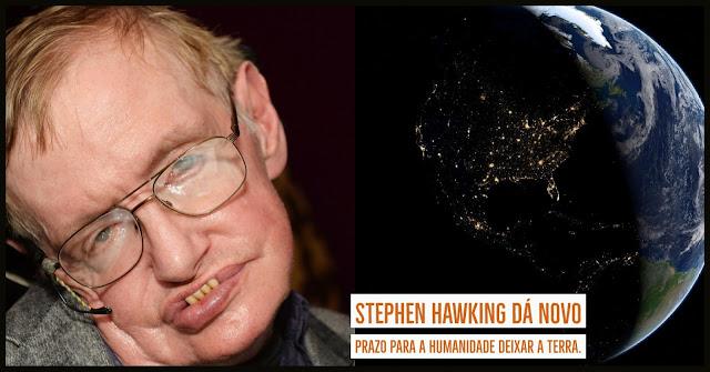 Stephen Hawking dá novo prazo para a humanidade deixar a Terra.