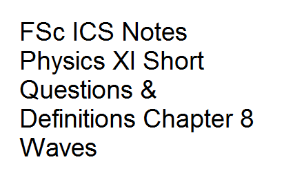 Fsc ics notes physics xi short questions definitions chapter 8 if you want to view exercise question numerical problems please refer to this page physics part 1 publicscrutiny Gallery