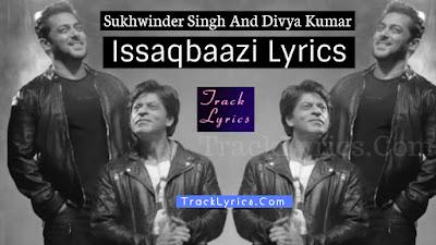 issaqbaazi-lyrics-by-sukhwinder-singh-salman-shahrukh-khan-2018-zero