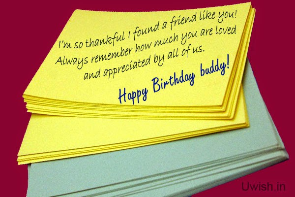 Happy birthday buddy e greetings and wishes, quotes- so thankful to get a friend like you!