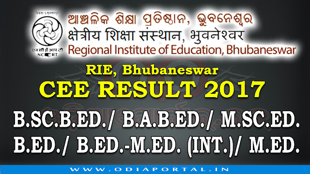 Check CEE - Common Entrance Result 2017 For BA.BEd, BSc.BEd, M.Ed (Odisha), Regional Institute of Education, Bhubaneswar is going to announce NCERT CEE (Common Entrance Examination) Result 2017 for B.SC.B.ED./B.A.B.ED./M.SC.ED. on 10th July, 2017 & 24th July, 2017 http://www.ncert-cee.kar.nic.in, http://www.riebbs.ac.in/