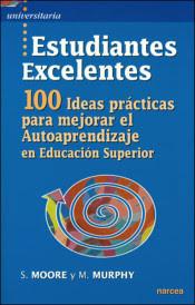 """""""Estudiantes excelentes: 100 ideas prácticas para mejorar el autoaprendizaje en educación superior """"- Sarah Moore, Maura Murphy."""