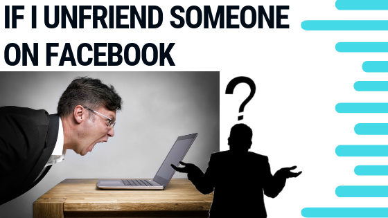 If You Unfriend Someone On Facebook<br/>
