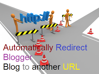 Automatically Redirect Blogger blog to another url