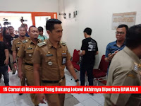 15 Camat di Makassar Yang Dukung Jokowi Akhirnya Diperiksa BAWASLU