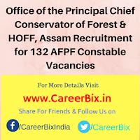 Office of the Principal Chief Conservator of Forest & HOFF, Assam Recruitment for 132 AFPF Constable Vacancies