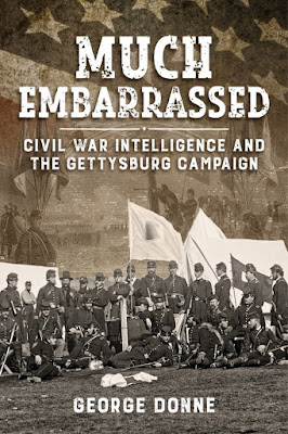 Much Embarrassed – Civil War, Intelligence & the Gettysburg Campaign