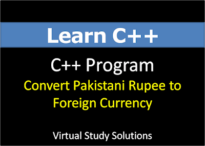 How to write a C++ Program to Convert Pak Rupees into Foreign Currency