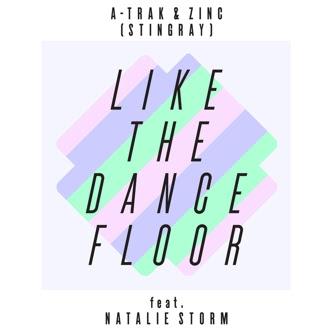 A-Trak & Zinc - Like The Dancefloor (feat. Natalie Storm)