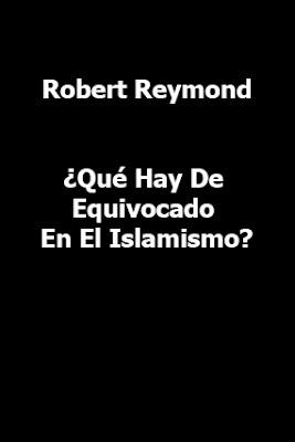 Robert Reymond-¿Qué Hay De Equivocado En El Islamismo?-