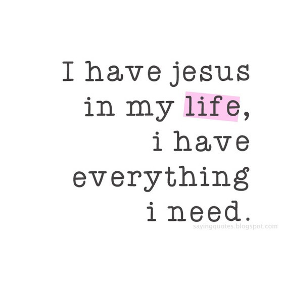 I Have Jesus In My Life I Have Everything Saying Pictures