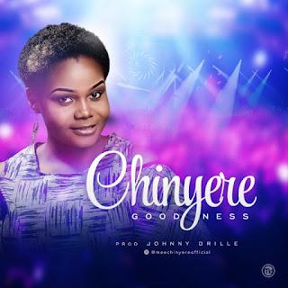 Music: Chinyere – Goodness