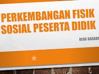 PERKEMBANGAN FISIK SOSIAL PESERTA DIDIK