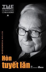 Cuộc Đời Và Sự Nghiệp Của Warren Buffet - Hòn Tuyết Lăn - Alice Schroeder