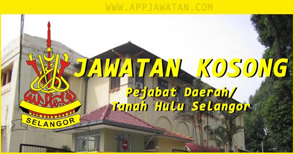 Jawatan Kosong di Pejabat Daerah/ Tanah Hulu Selangor
