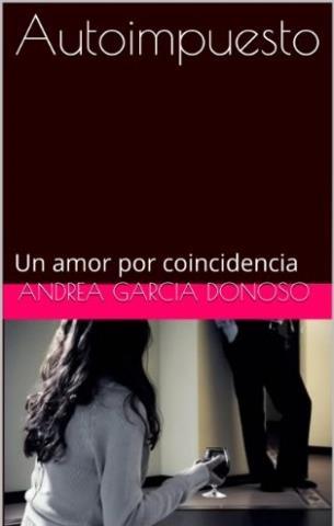 Autoimpuesto: Un amor por coincidencia - Andrea Garcia Donoso