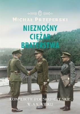 Nieznośny ciężar braterstwa. Konflikty polsko-czeskie w XX wieku - Michał Przeperski