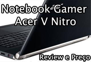 notebook acer v nitro é bom ? preço, review, analise, avaliação,