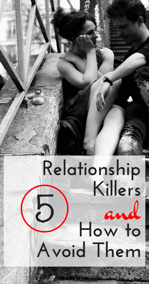5 Relationship Killers And How To Avoid Them!
