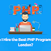 How do I Hire the Best PHP Programmers in London?
