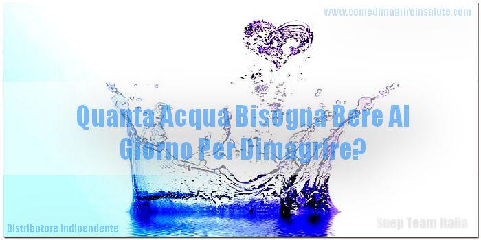 Quanta Acqua Bisogna Bere Al Giorno Per Dimagrire