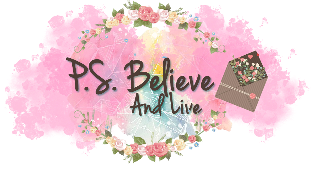P.S. Believe And Live