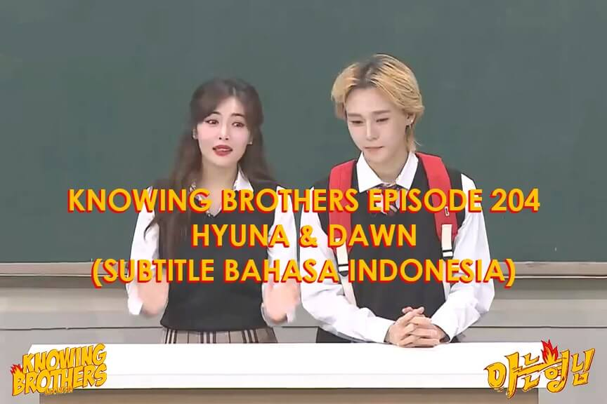 Nonton streaming online & download Knowing Bros eps 204 bintang tamu Hyuna & Dawn subtitle bahasa Indonesia