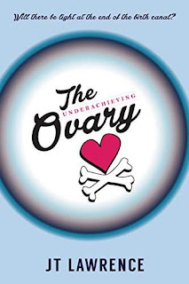 The Underachieving Ovary - a heartbreaking and hilarious memoir by JT Lawrence