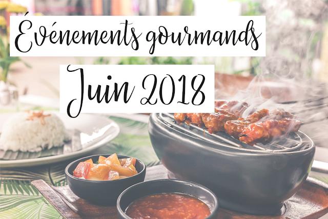 Événements gourmands en juin foodie 2018